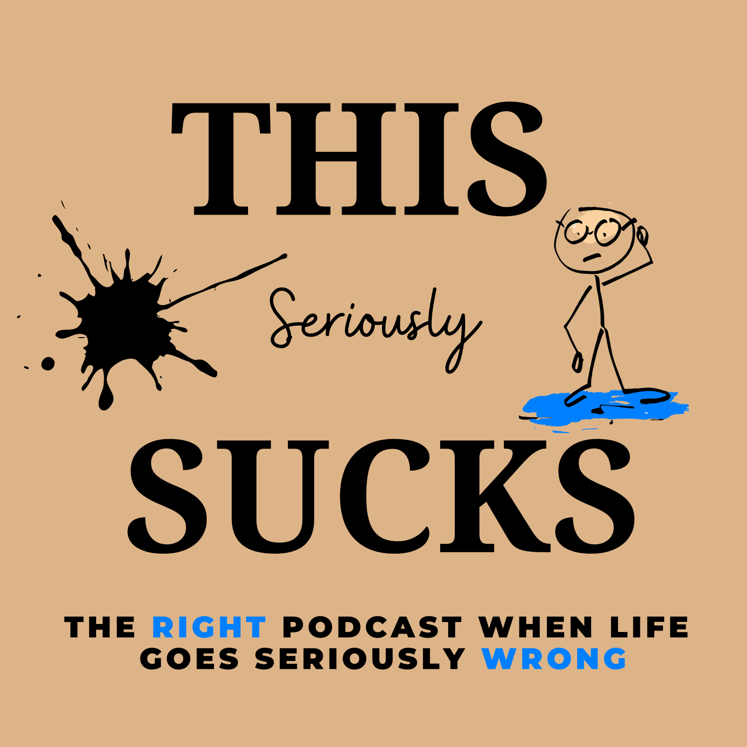 THIS Seriously Sucks, the Right podcast when life goes seriously Wrong